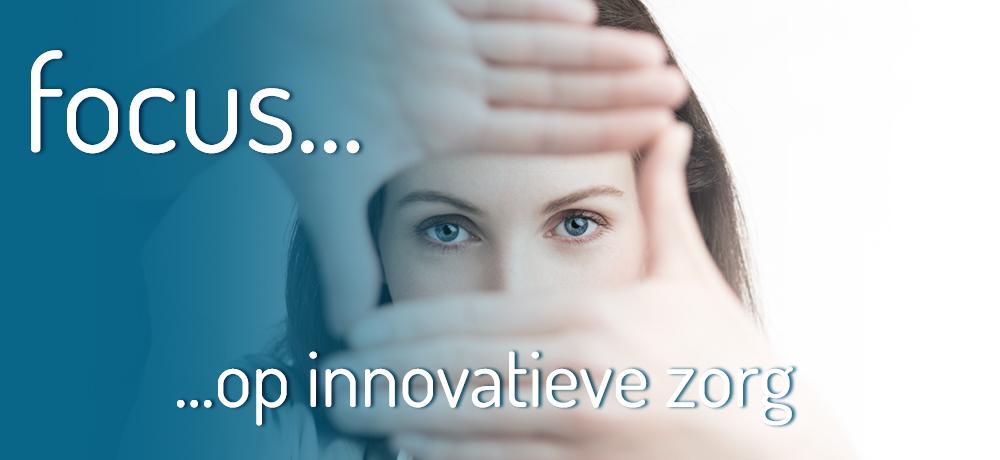 Focus... ...op innovatieve zorg